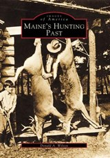 Maine's Hunting Past | Donald A. Wilson |