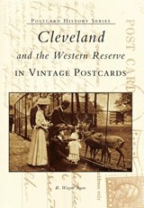 Cleveland and the Western Reserve in Vintage Postcards | Richard Wayne Ayers |