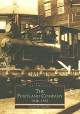 The Portland Company 1846-1982 | David H. Fletcher |