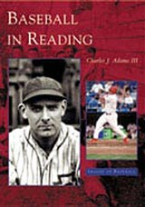 Baseball in Reading | Charles J. Adams Iii |
