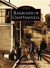 Railroads of Chattanooga | Alan A. Walker |