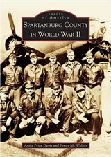 Spartanburg County in World War II | Anita Price Davis |