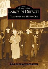 Labor in Detroit | Smith, Mike ; Featherstone, Tom |