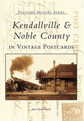 Kendalville & Noble County in Vintage Postcards | John Martin Smith |