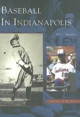 Baseball in Indianapolis | W. C. Madden |