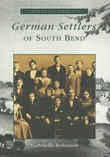 German Settlers Of South Bend | Gabrielle Robinson |