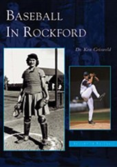 Baseball in Rockford | Dr Ken Griswold |