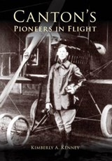 Canton's Pioneers in Flight | Kimberly A. Kenney |