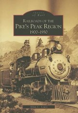 Railroads of the Pike's Peak Region, 1900-1930 | Allan C. Lewis |