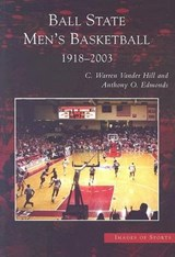 Ball State Men's Basketball 1918-2003 | Vander Hill, C. Warren ; Edmonds, Anthony O. |