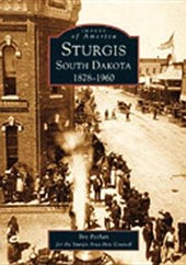 Sturgis South Dakota 1878-1960 | Bev Pechan |