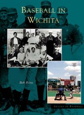 Baseball in Wichita | Bob Rives |