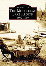 The Moosehead Lake Region 1900-1950 | Everett L. Parker |