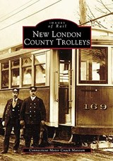 New London County Trolleys | Connecticut Motor Coach Museum |