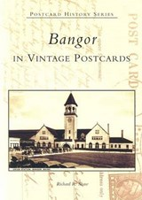 Bangor in Vintage Postcards | Richard R. Shaw |