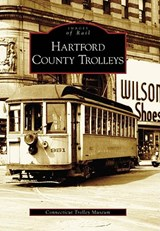 Hartford County Trolleys | The Connecticut Trolley Museum |