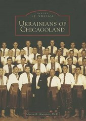 Ukrainians of Chicagoland | Myron B. Kuropas PH. D. |