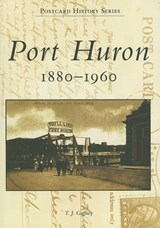 Port Huron, 1880-1960 | T. J. Gaffney |