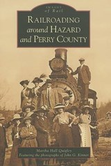 Railroading Around Hazard and Perry County | Martha Hall Quigley |