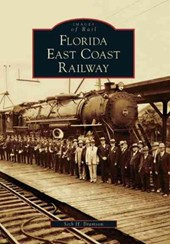 Florida East Coast Railway | Seth H. Bramson |