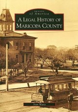 A Legal History of Maricopa County | Stan Watts |