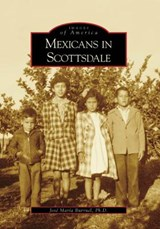 Mexicans in Scottsdale | Jose Maria Burruel PH. D. |