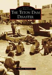 The Teton Dam Disaster, Id | Dylan J. Mcdonald |