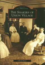 The Shakers of Union Village | Cheryl Bauer |