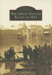 The Great Dayton Flood of | Trudy E. Bell |