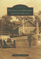 The Lincoln Highway Around Chicago | Cynthia L. Ogorek |