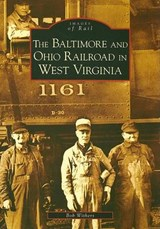 The Baltimore and Ohio Railroad in West Virginia | Bob Withers |