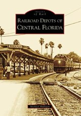 Railroad Depots of Central Florida | Michael Mulligan |
