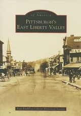 Pittsburgh's East Liberty Valley | East End; East Liberty Historical Society |