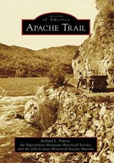 Apache Trail | Richard L. ; Superstition Mountain Historical Society ; Gila County Historical Society Museum Powers |