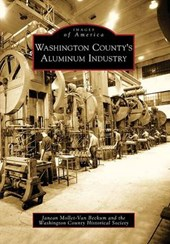 Washington County's Aluminum Industry | Janean ; Washington County Historical Society Mollet-Van Beckum |