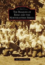 The Basques of Reno and the Northeastern Sierra | Joxe Mallea-Olaetxe |