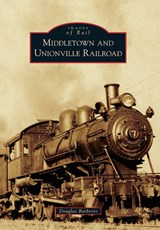 Middletown and Unionville Railroad | Douglas Barberio |