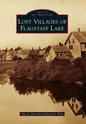 Lost Villages of Flagstaff Lake | Alan L. Burnell |