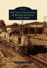New York, Susquehanna & Western Railroad in New Jersey | Edward S. Kaminski |