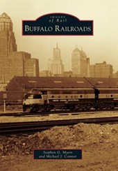 Buffalo Railroads | Myers, Stephen G.; Connor, Michael J. |