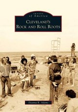 Cleveland's Rock and Roll Roots | Deanna R. Adams |