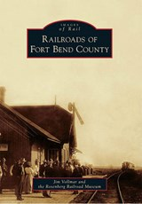 Railroads of Fort Bend County | Jim Vollmar |