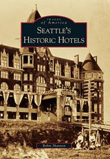 Seattle's Historic Hotels | Robin Shannon |
