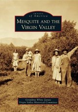 Mesquite and the Virgin Valley | Geraldine White Zarate |