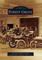 Forest Grove | Amato, Lisa ; Morelli, Mary Jo ; Friends of Historic Forest Grove |