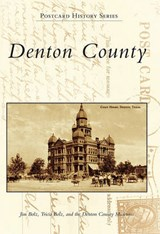 Denton County | Bolz, Jim ; Bolz, Tricia ; Denton County Museums |