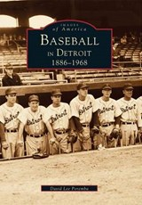 Baseball in Detroit 1886 -1968 | David Lee Poremba |