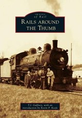Rails Around the Thumb | T. J. Gaffney |