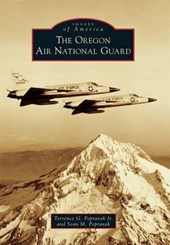 The Oregon Air National Guard | Popravak, Terrence G., Jr. ; Popravak, Sean M. |