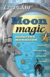 Everyday Moon Magic | Dorothy Morrison |